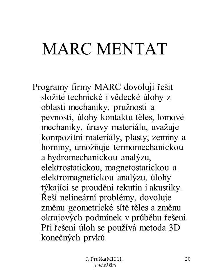 J. Pruška MH 11. přednáška 20 MARC MENTAT Programy firmy MARC dovolují řešit složité technické i vědecké úlohy z oblasti mechaniky, pružnosti a pevnos