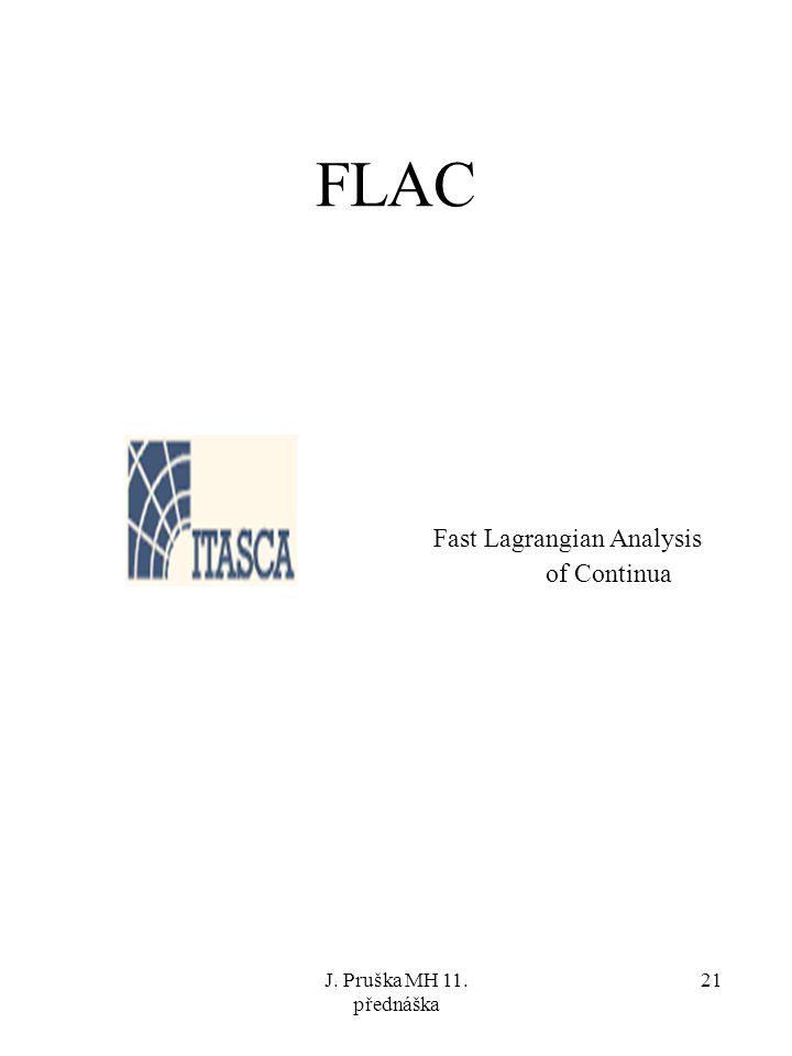 J. Pruška MH 11. přednáška 21 FLAC Fast Lagrangian Analysis of Continua
