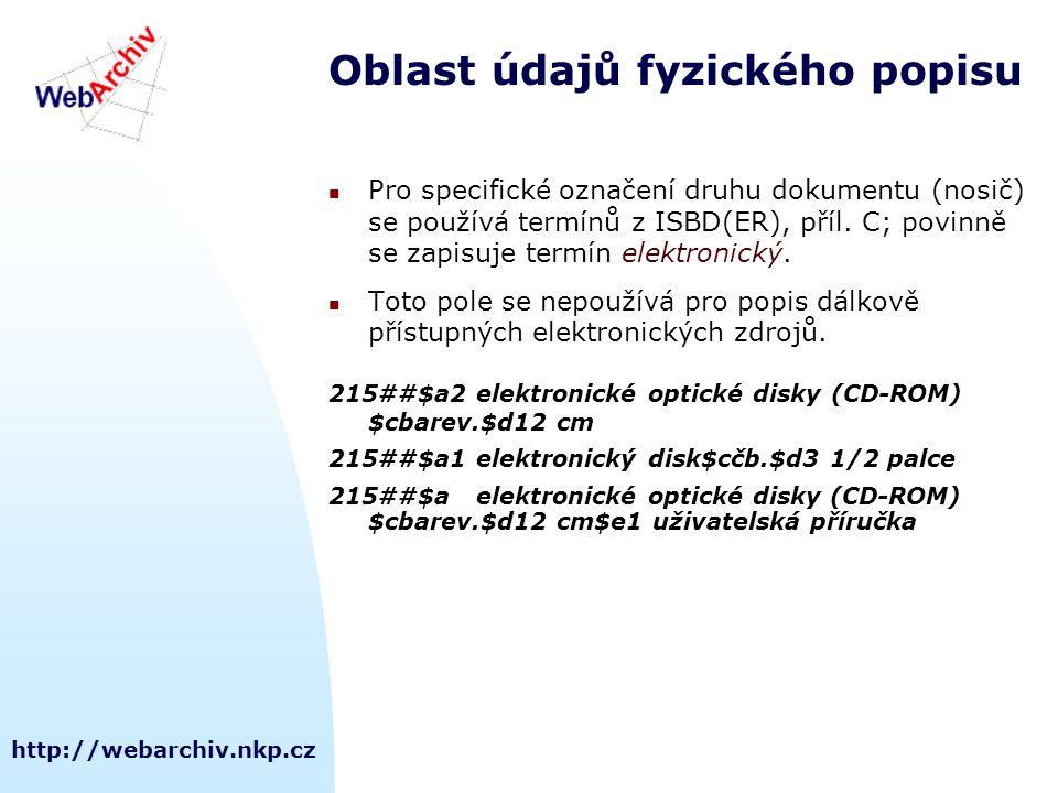 http://webarchiv.nkp.cz Oblast údajů fyzického popisu Pro specifické označení druhu dokumentu (nosič) se používá termínů z ISBD(ER), příl.