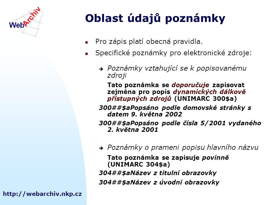 http://webarchiv.nkp.cz Oblast údajů poznámky Pro zápis platí obecná pravidla.