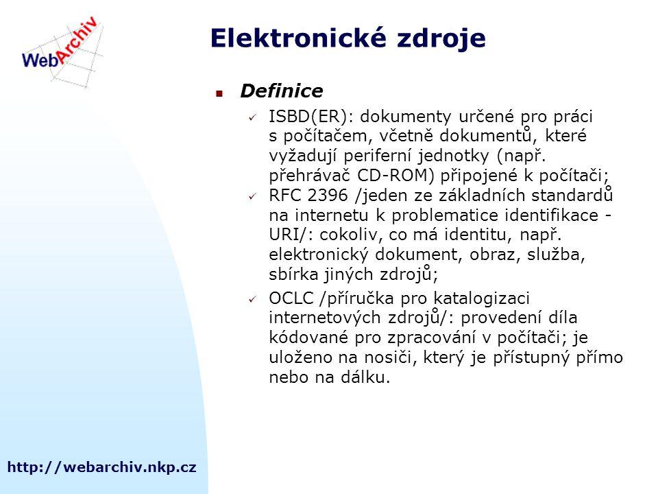 http://webarchiv.nkp.cz Elektronické zdroje Definice ISBD(ER) : dokumenty určené pro práci s počítačem, včetně dokumentů, které vyžadují periferní jednotky (např.