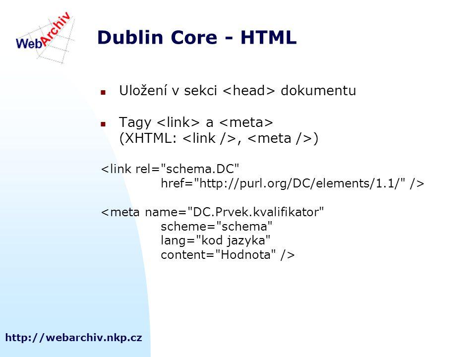 http://webarchiv.nkp.cz Dublin Core - HTML Uložení v sekci dokumentu Tagy a (XHTML:, ) <link rel= schema.DC href= http://purl.org/DC/elements/1.1/ /> <meta name= DC.Prvek.kvalifikator scheme= schema lang= kod jazyka content= Hodnota />