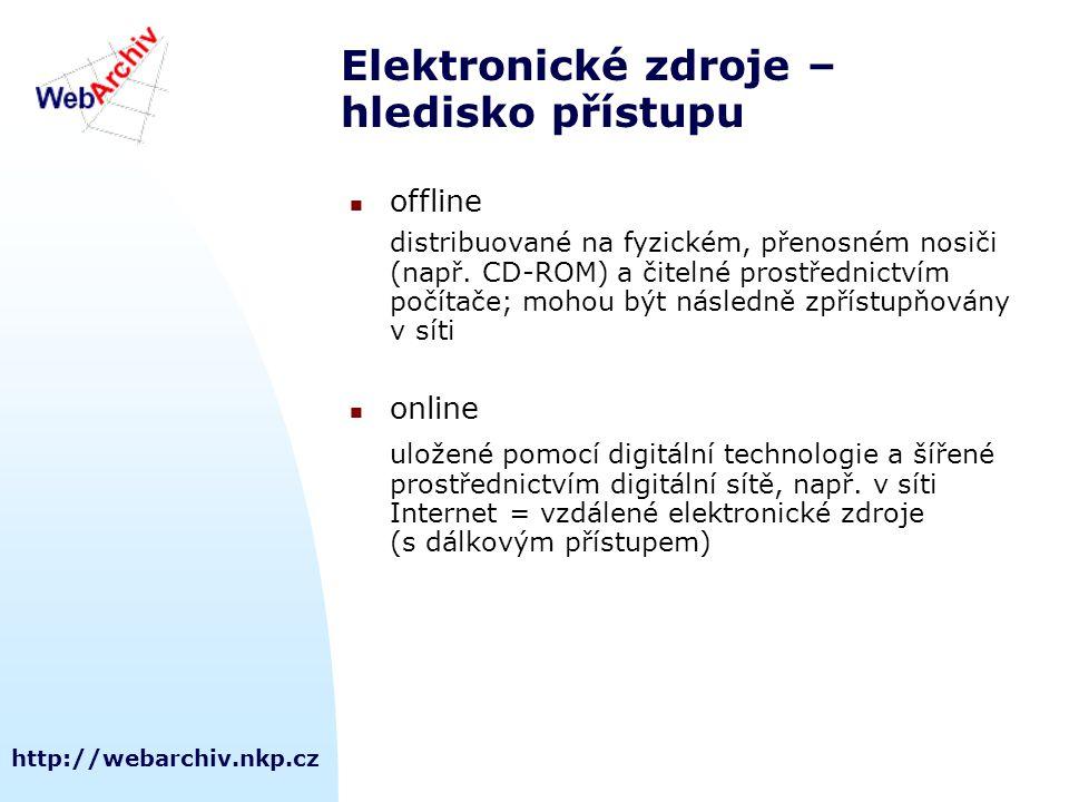 http://webarchiv.nkp.cz Elektronické zdroje – hledisko přístupu offline distribuované na fyzickém, přenosném nosiči (např.