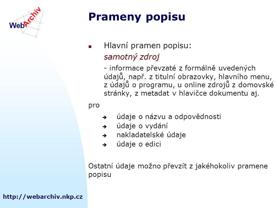 http://webarchiv.nkp.cz Prameny popisu Hlavní pramen popisu: samotný zdroj - informace převzaté z formálně uvedených údajů, např.
