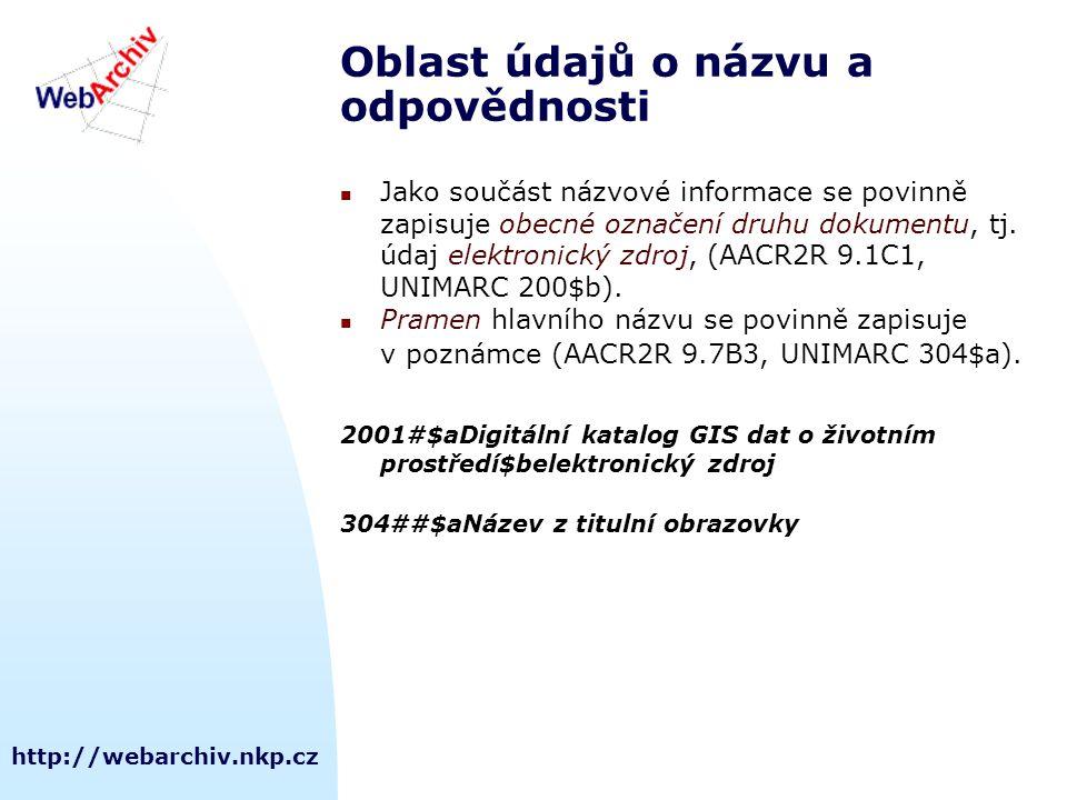 http://webarchiv.nkp.cz Oblast údajů o názvu a odpovědnosti Jako součást názvové informace se povinně zapisuje obecné označení druhu dokumentu, tj.