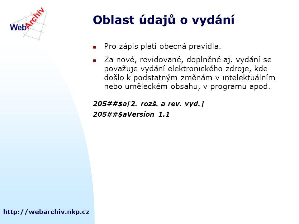http://webarchiv.nkp.cz Oblast údajů o typu a rozsahu elektronického zdroje Údaje o typu zdroje jsou povinné pro popis dálkově přístupných zdrojů (UNIMARC 230$a) – nahrazují oblast fyzického popisu aplikovanou u lokálních zdrojů Rozsah zdroje: pokud je informace snadno zjistitelná 230##$aBibliografická databáze 230##$aObrazová data (7 souborů : 6100 záznamů) 230##$aProgramy (3 soubory : 7260, 3490, 5076 bytů)