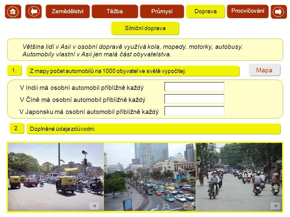 Silniční doprava Většina lidí v Asii v osobní dopravě využívá kola, mopedy, motorky, autobusy. Automobily vlastní v Asii jen malá část obyvatelstva. 1