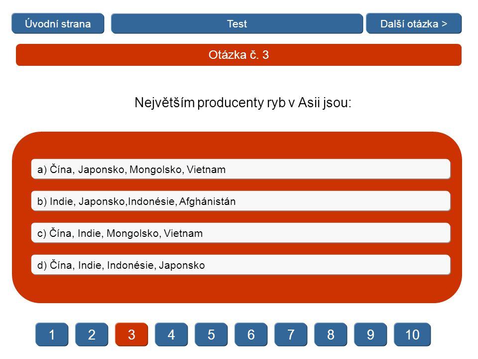   Test Otázka č. 3 a) Čína, Japonsko, Mongolsko, Vietnam b) Indie, Japonsko,Indonésie, Afghánistán c) Čína, Indie, Mongolsko, Vietnam d) Čína,