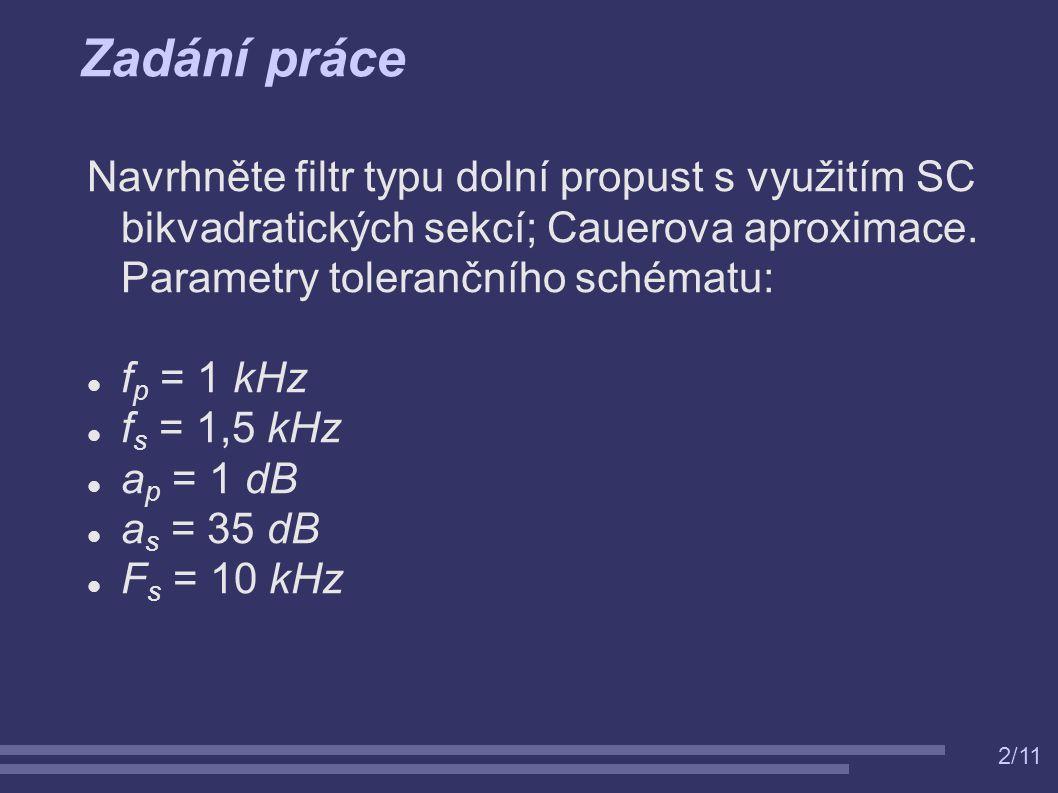 2/11 Zadání práce Navrhněte filtr typu dolní propust s využitím SC bikvadratických sekcí; Cauerova aproximace. Parametry tolerančního schématu: f p =