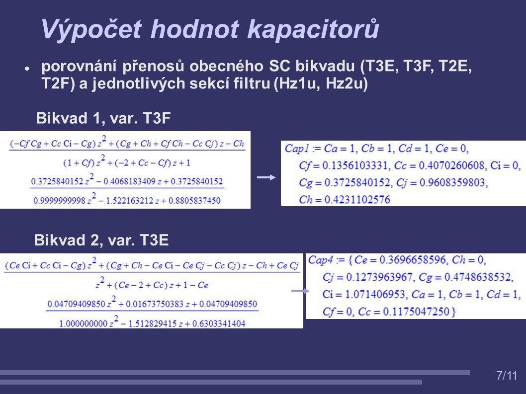 7/11 Výpočet hodnot kapacitorů Bikvad 1, var. T3F Bikvad 2, var. T3E porovnání přenosů obecného SC bikvadu (T3E, T3F, T2E, T2F) a jednotlivých sekcí f