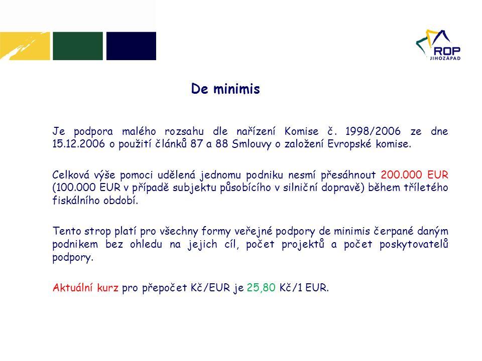De minimis Je podpora malého rozsahu dle nařízení Komise č. 1998/2006 ze dne 15.12.2006 o použití článků 87 a 88 Smlouvy o založení Evropské komise. C