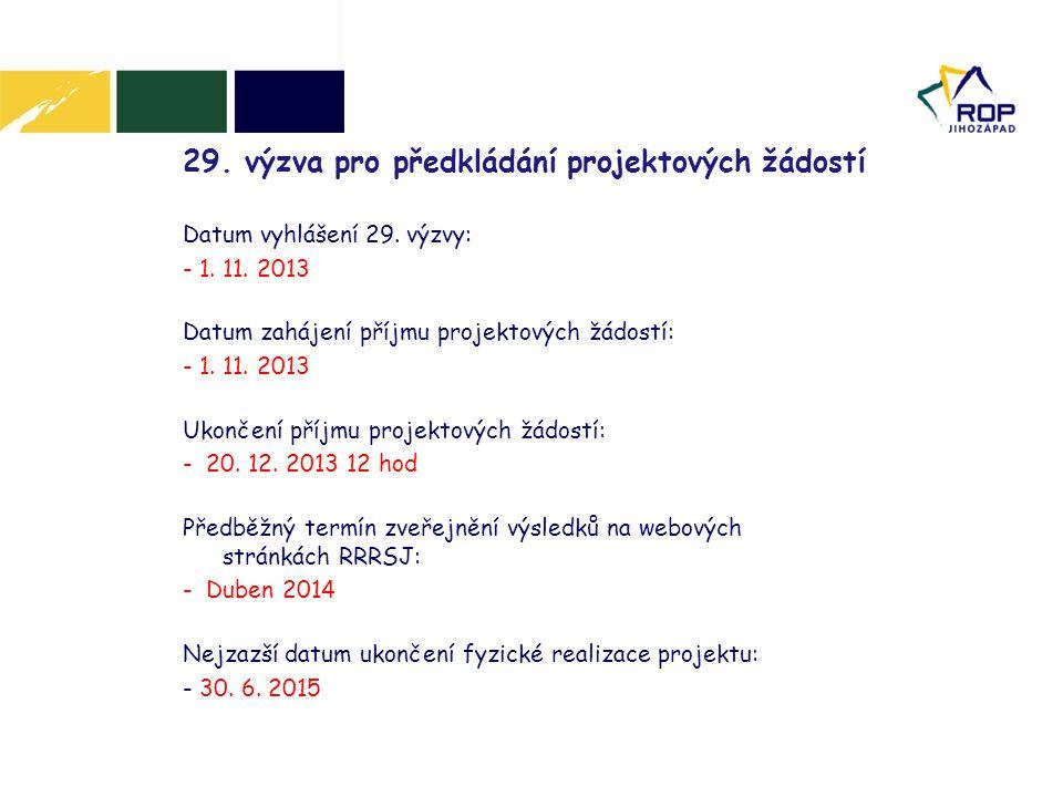29. výzva pro předkládání projektových žádostí Datum vyhlášení 29. výzvy: - 1. 11. 2013 Datum zahájení příjmu projektových žádostí: - 1. 11. 2013 Ukon