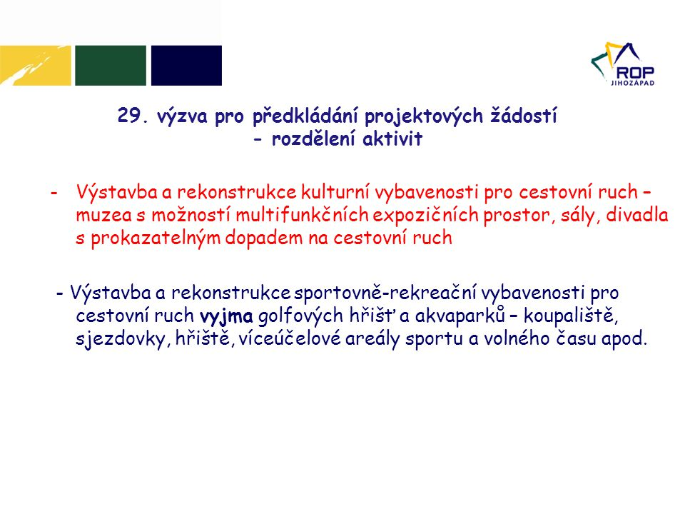 www.rr-jihozapad.cz Podporované aktivity Výstavba a rekonstrukce sportovně rekreační vybavenosti pro cestovní ruch Koupaliště vs.
