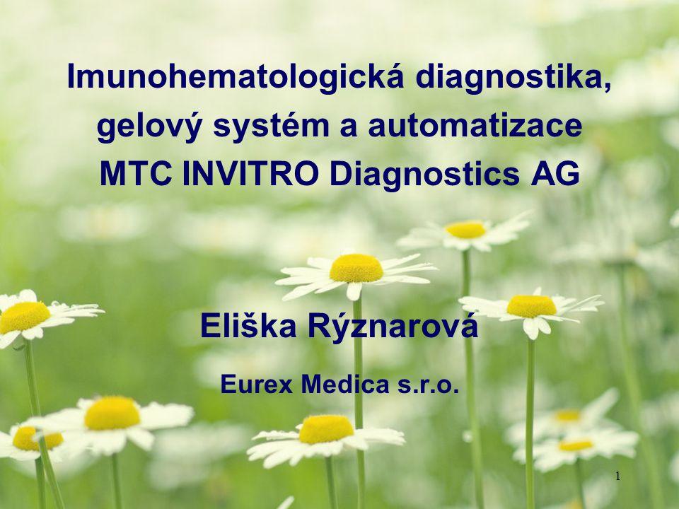 1 Imunohematologická diagnostika, gelový systém a automatizace MTC INVITRO Diagnostics AG Eliška Rýznarová Eurex Medica s.r.o.