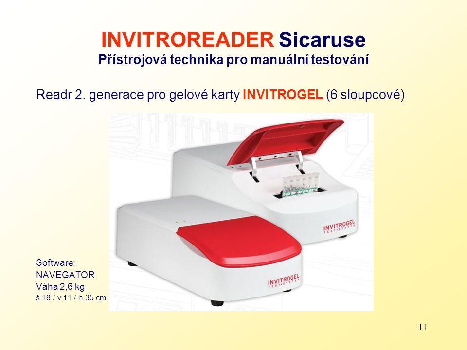 11 INVITROREADER Sicaruse Přístrojová technika pro manuální testování Readr 2. generace pro gelové karty INVITROGEL (6 sloupcové) Software: NAVEGATOR