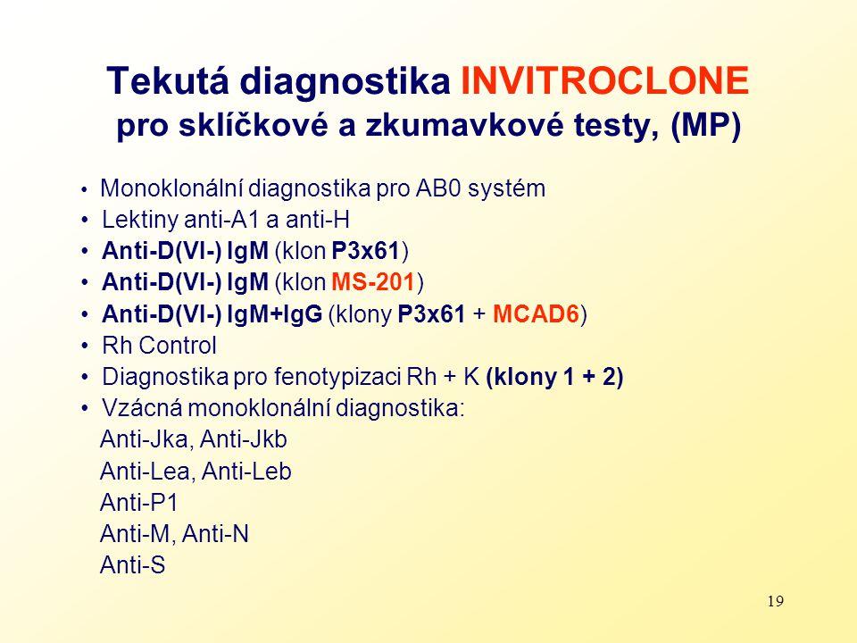 19 Tekutá diagnostika INVITROCLONE pro sklíčkové a zkumavkové testy, (MP) Monoklonální diagnostika pro AB0 systém Lektiny anti-A1 a anti-H Anti-D(VI-)