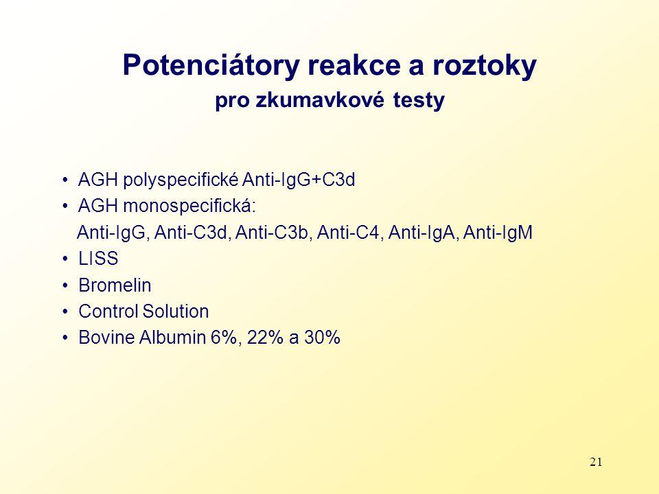21 Potenciátory reakce a roztoky pro zkumavkové testy AGH polyspecifické Anti-IgG+C3d AGH monospecifická: Anti-IgG, Anti-C3d, Anti-C3b, Anti-C4, Anti-