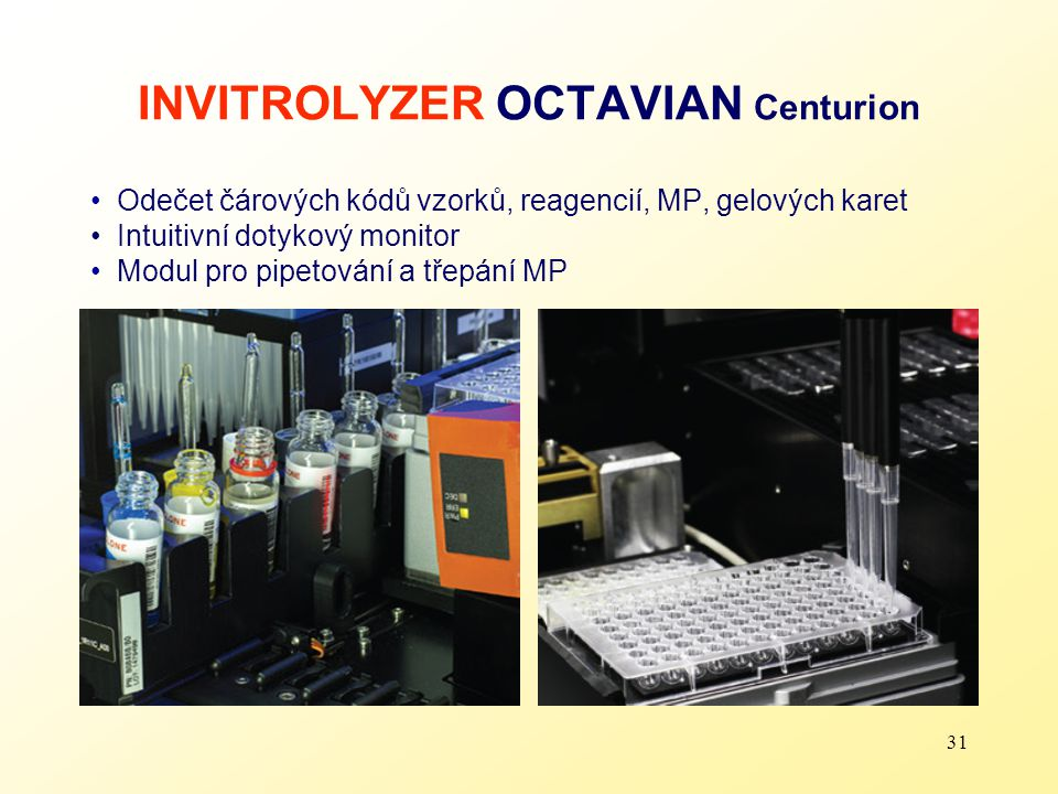 31 INVITROLYZER OCTAVIAN Centurion Odečet čárových kódů vzorků, reagencií, MP, gelových karet Intuitivní dotykový monitor Modul pro pipetování a třepá
