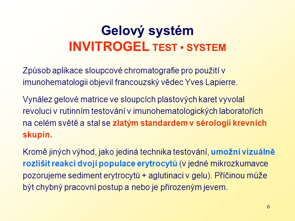 6 Gelový systém INVITROGEL TEST SYSTEM Způsob aplikace sloupcové chromatografie pro použití v imunohematologii objevil francouzský vědec Yves Lapierre