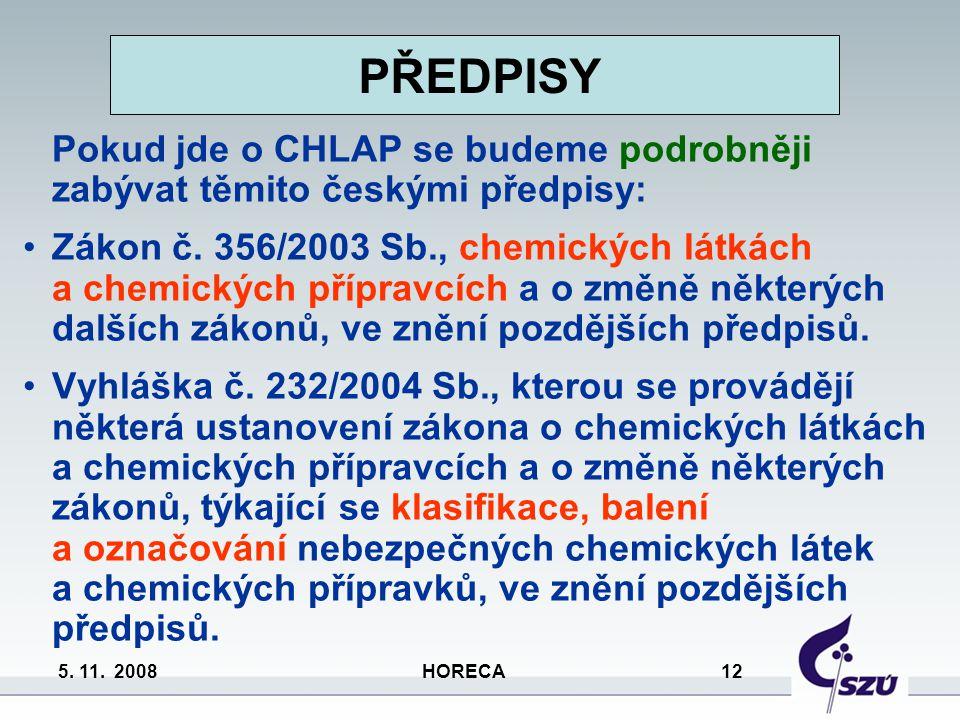 5. 11. 2008 HORECA 12 PŘEDPISY Pokud jde o CHLAP se budeme podrobněji zabývat těmito českými předpisy: Zákon č. 356/2003 Sb., chemických látkách a che