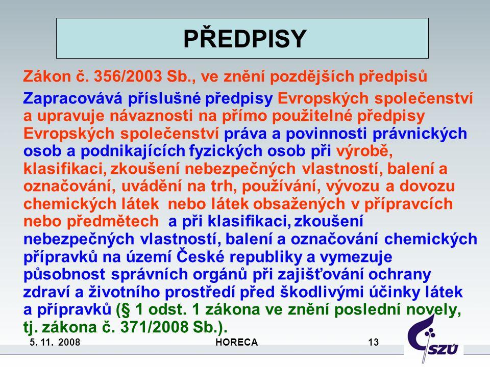 5. 11. 2008 HORECA 13 Zákon č. 356/2003 Sb., ve znění pozdějších předpisů Zapracovává příslušné předpisy Evropských společenství a upravuje návaznosti