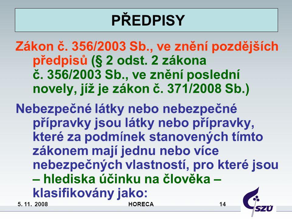 5. 11. 2008 HORECA 14 Zákon č. 356/2003 Sb., ve znění pozdějších předpisů (§ 2 odst. 2 zákona č. 356/2003 Sb., ve znění poslední novely, jíž je zákon