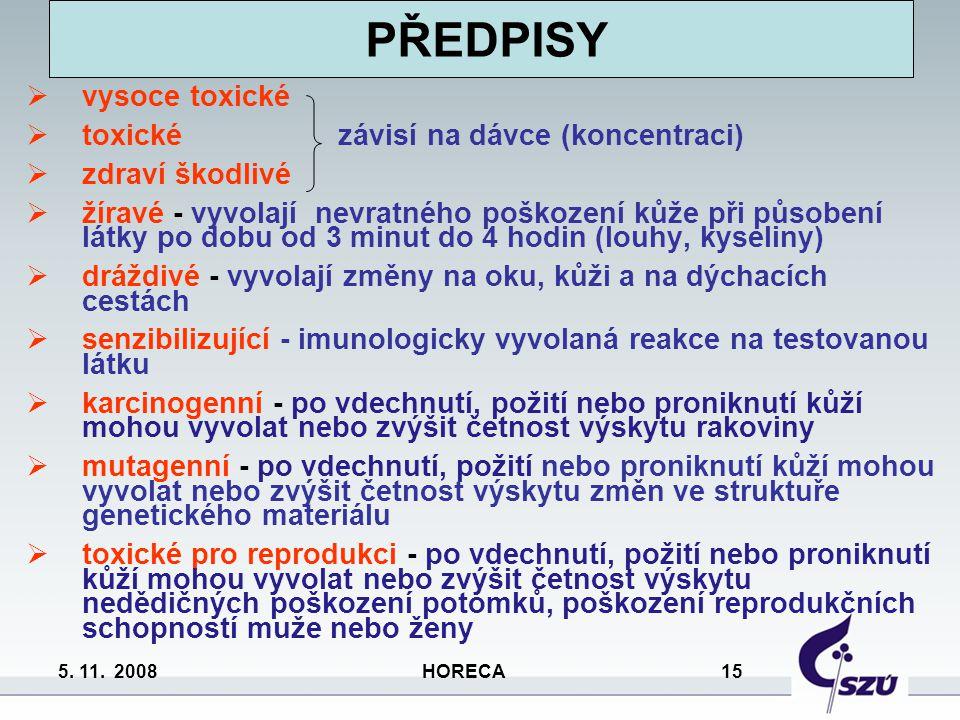 5. 11. 2008 HORECA 15  vysoce toxické  toxické závisí na dávce (koncentraci)  zdraví škodlivé  žíravé - vyvolají nevratného poškození kůže při půs