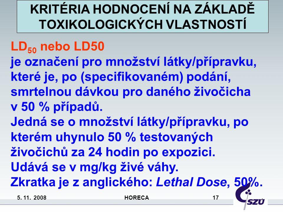 5. 11. 2008 HORECA 17 KRITÉRIA HODNOCENÍ NA ZÁKLADĚ TOXIKOLOGICKÝCH VLASTNOSTÍ LD 50 nebo LD50 je označení pro množství látky/přípravku, které je, po