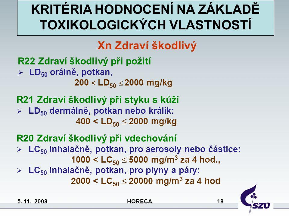 5. 11. 2008 HORECA 18 R20 Zdraví škodlivý při vdechování  LC 50 inhalačně, potkan, pro aerosoly nebo částice: 1000 < LC 50  5000 mg/m 3 za 4 hod., 