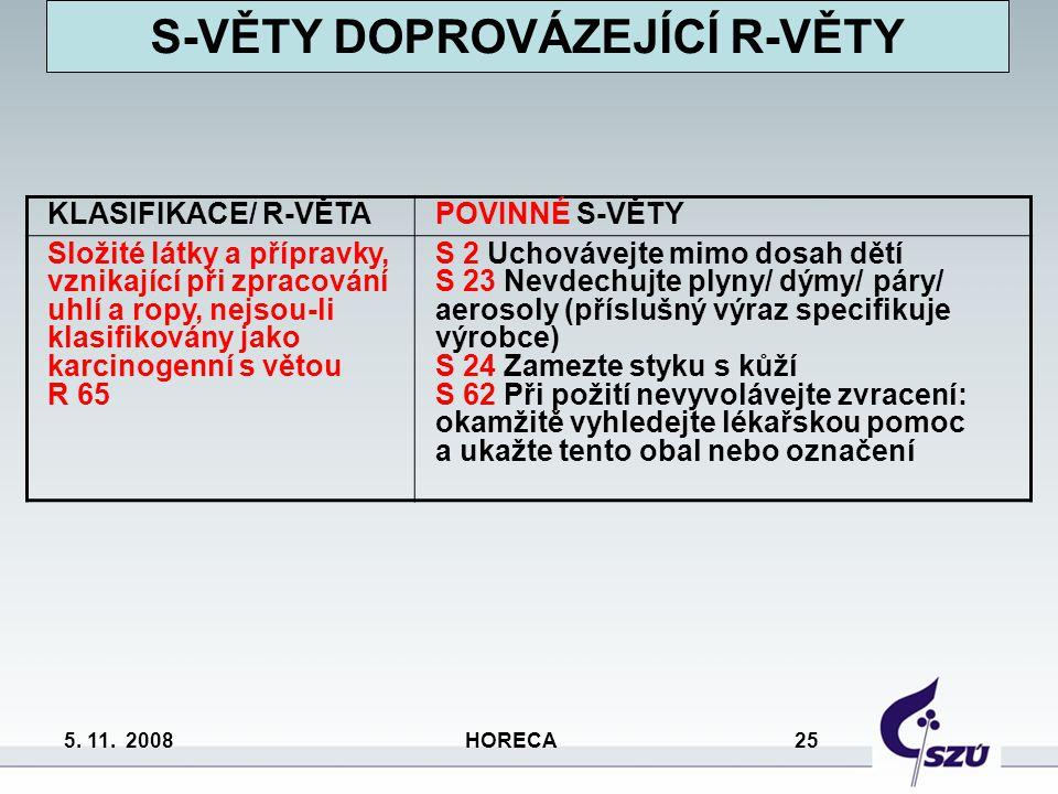 5. 11. 2008 HORECA 25 KLASIFIKACE/ R-VĚTAPOVINNÉ S-VĚTY Složité látky a přípravky, vznikající při zpracování uhlí a ropy, nejsou-li klasifikovány jako