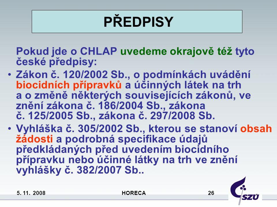 5. 11. 2008 HORECA 26 PŘEDPISY Pokud jde o CHLAP uvedeme okrajově též tyto české předpisy: Zákon č. 120/2002 Sb., o podmínkách uvádění biocidních příp