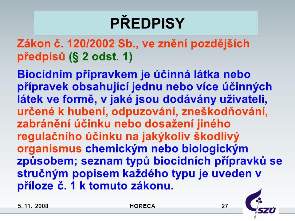 5. 11. 2008 HORECA 27 PŘEDPISY Zákon č. 120/2002 Sb., ve znění pozdějších předpisů (§ 2 odst. 1) Biocidním přípravkem je účinná látka nebo přípravek o