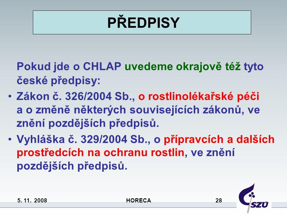 5. 11. 2008 HORECA 28 PŘEDPISY Pokud jde o CHLAP uvedeme okrajově též tyto české předpisy: Zákon č. 326/2004 Sb., o rostlinolékařské péči a o změně ně