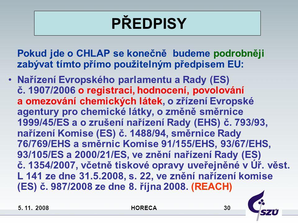 5. 11. 2008 HORECA 30 PŘEDPISY Pokud jde o CHLAP se konečně budeme podrobněji zabývat tímto přímo použitelným předpisem EU: Nařízení Evropského parlam