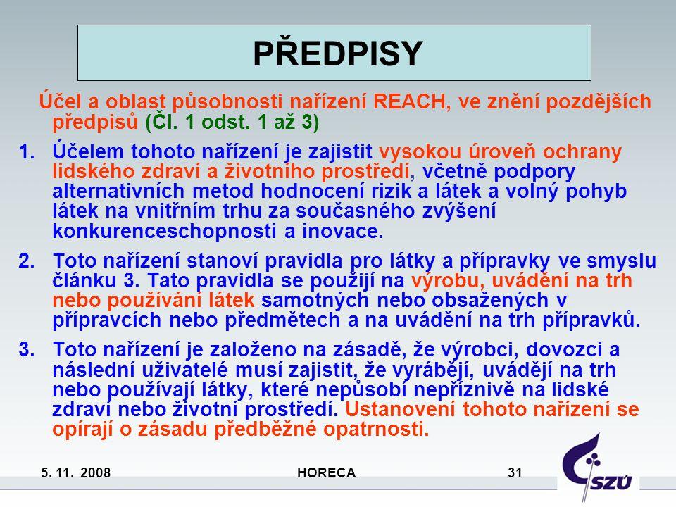 5. 11. 2008 HORECA 31 PŘEDPISY Účel a oblast působnosti nařízení REACH, ve znění pozdějších předpisů (Čl. 1 odst. 1 až 3) 1.Účelem tohoto nařízení je