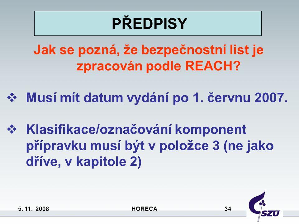 5. 11. 2008 HORECA 34 PŘEDPISY Jak se pozná, že bezpečnostní list je zpracován podle REACH?  Musí mít datum vydání po 1. červnu 2007.  Klasifikace/o
