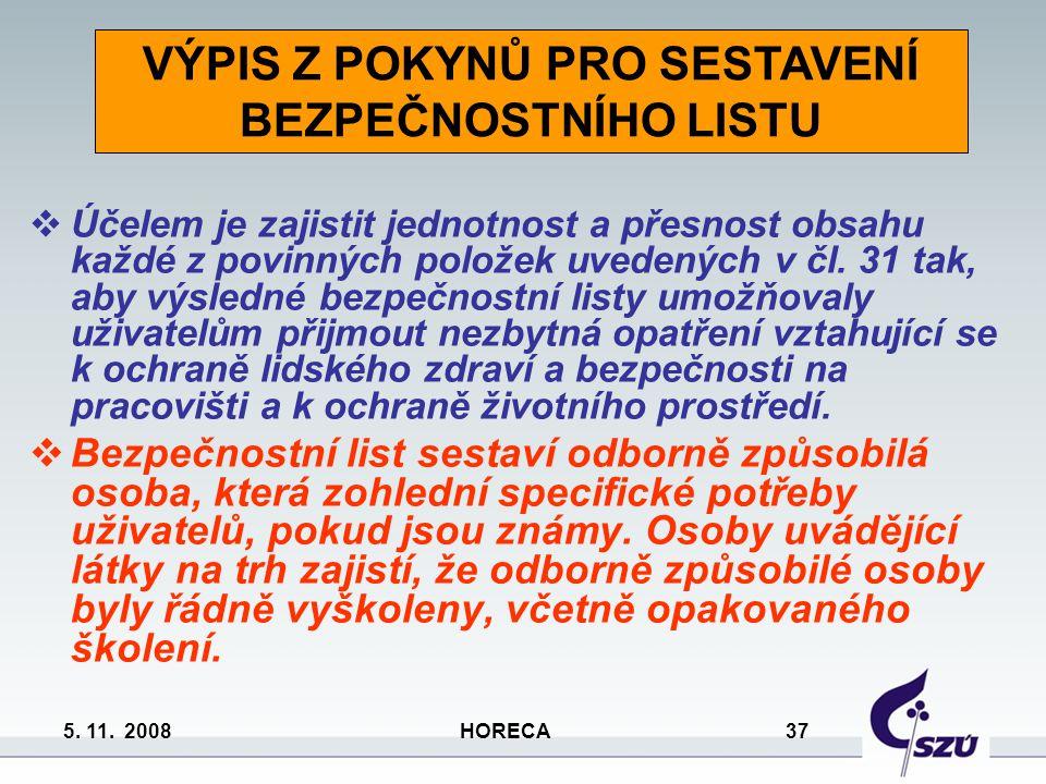 5. 11. 2008 HORECA 37  Účelem je zajistit jednotnost a přesnost obsahu každé z povinných položek uvedených v čl. 31 tak, aby výsledné bezpečnostní li