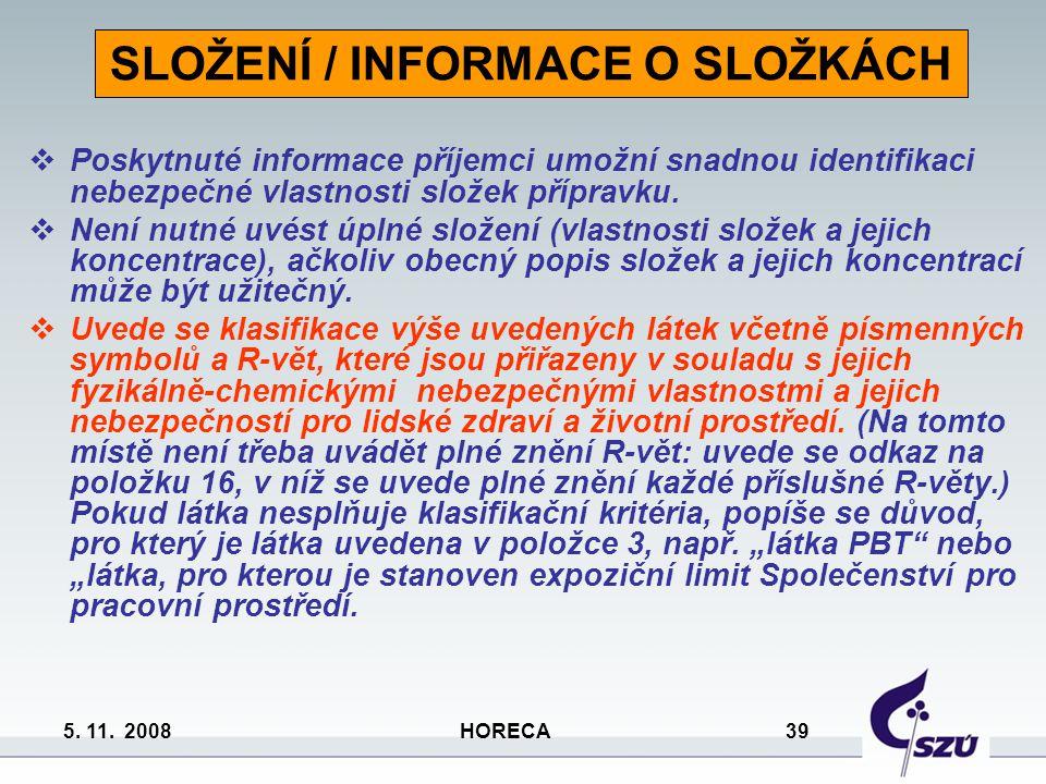 5. 11. 2008 HORECA 39  Poskytnuté informace příjemci umožní snadnou identifikaci nebezpečné vlastnosti složek přípravku.  Není nutné uvést úplné slo