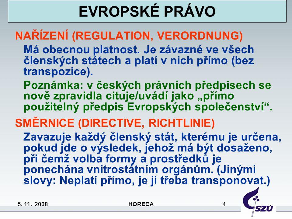 5. 11. 2008 HORECA 4 NAŘÍZENÍ (REGULATION, VERORDNUNG) Má obecnou platnost. Je závazné ve všech členských státech a platí v nich přímo (bez transpozic