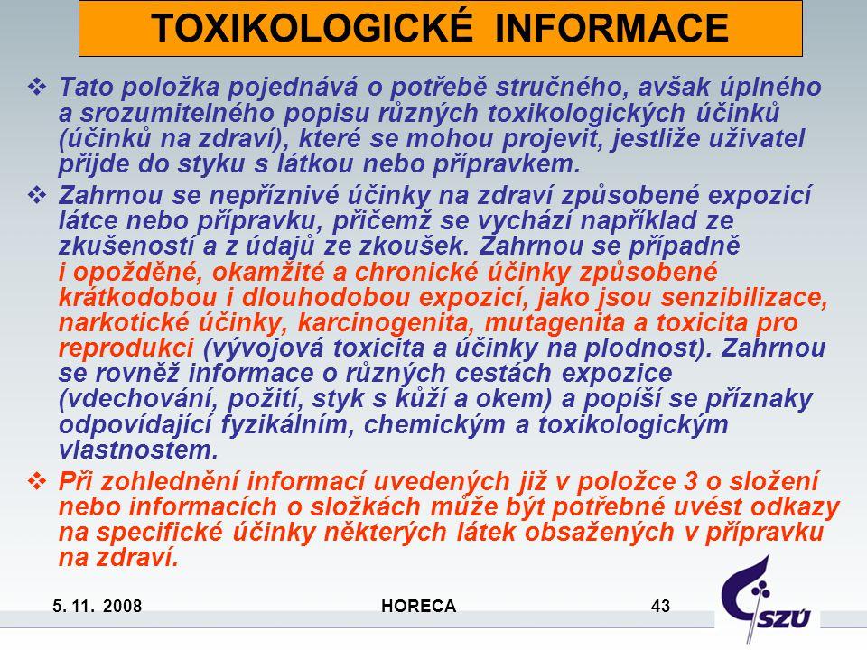 5. 11. 2008 HORECA 43 TOXIKOLOGICKÉ INFORMACE  Tato položka pojednává o potřebě stručného, avšak úplného a srozumitelného popisu různých toxikologick