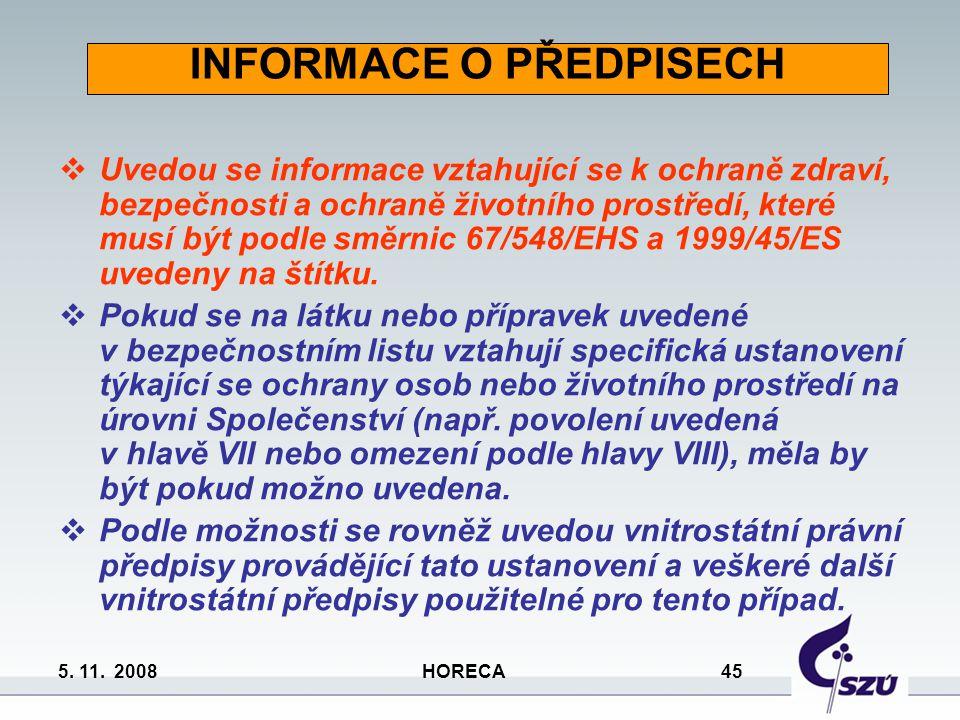 5. 11. 2008 HORECA 45 INFORMACE O PŘEDPISECH  Uvedou se informace vztahující se k ochraně zdraví, bezpečnosti a ochraně životního prostředí, které mu