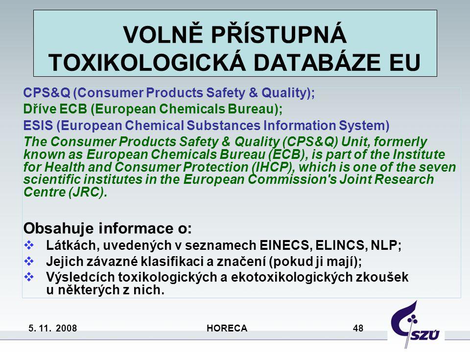 5. 11. 2008 HORECA 48 VOLNĚ PŘÍSTUPNÁ TOXIKOLOGICKÁ DATABÁZE EU CPS&Q (Consumer Products Safety & Quality); Dříve ECB (European Chemicals Bureau); ESI