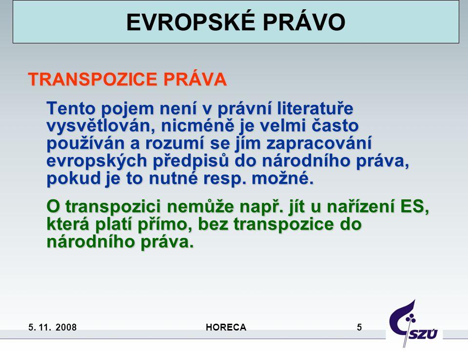5. 11. 2008 HORECA 5 TRANSPOZICE PRÁVA Tento pojem není v právní literatuře vysvětlován, nicméně je velmi často používán a rozumí se jím zapracování e