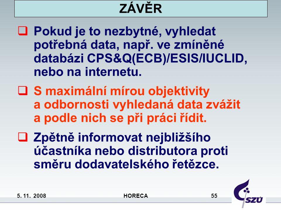 5. 11. 2008 HORECA 55 ZÁVĚR  Pokud je to nezbytné, vyhledat potřebná data, např. ve zmíněné databázi CPS&Q(ECB)/ESIS/IUCLID, nebo na internetu.  S m