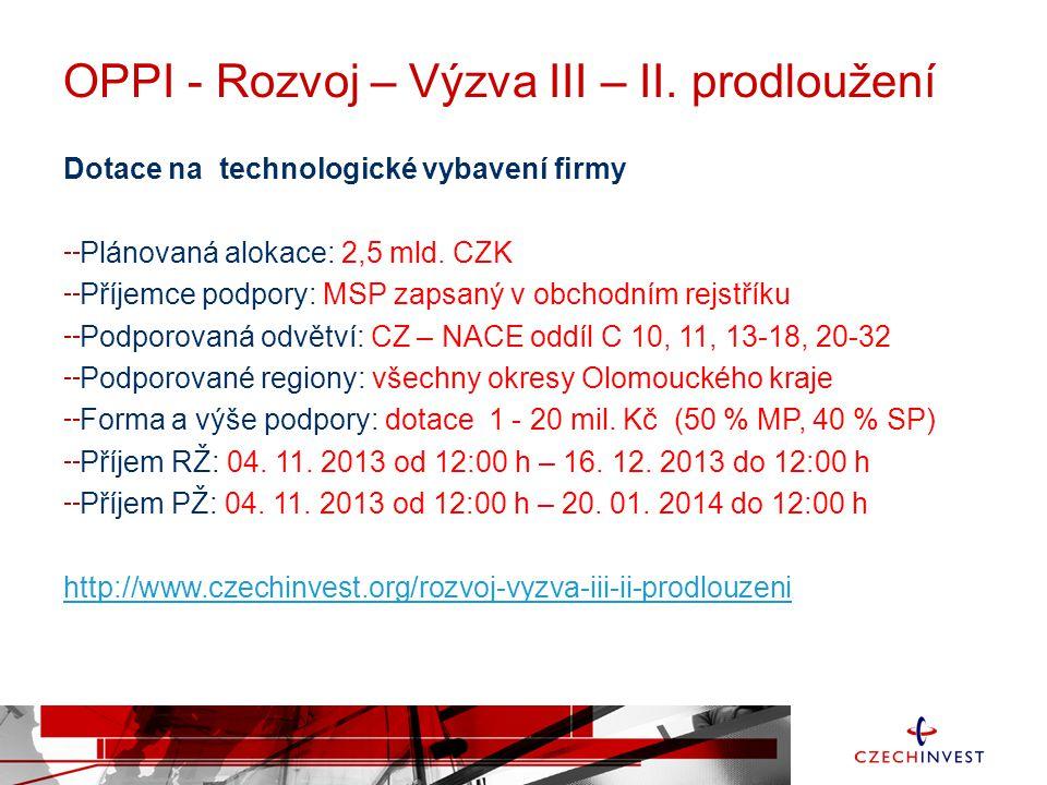 OPPI - Rozvoj – Výzva III – II. prodloužení Dotace na technologické vybavení firmy Plánovaná alokace: 2,5 mld. CZK Příjemce podpory: MSP zapsaný v obc