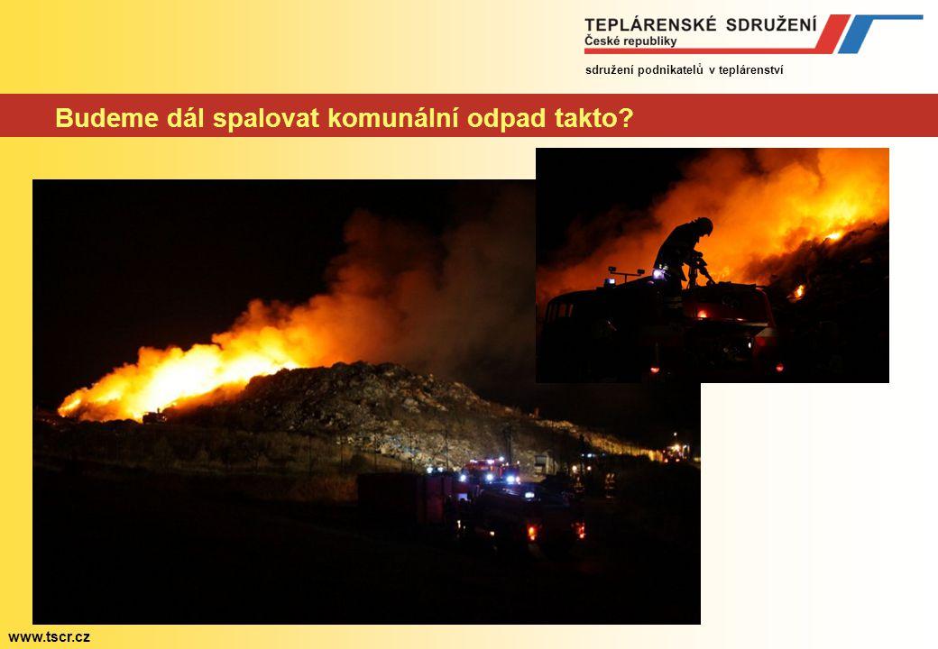 sdružení podnikatelů v teplárenství www.tscr.cz Budeme dál spalovat komunální odpad takto?
