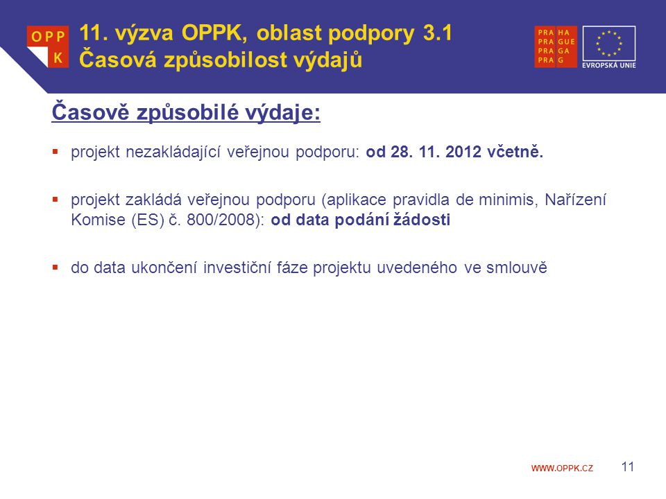 WWW.OPPK.CZ 11 Časově způsobilé výdaje:  projekt nezakládající veřejnou podporu: od 28. 11. 2012 včetně.  projekt zakládá veřejnou podporu (aplikace