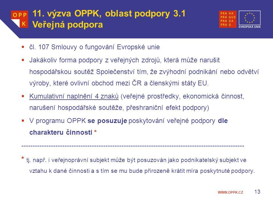 WWW.OPPK.CZ 13  čl. 107 Smlouvy o fungování Evropské unie  Jakákoliv forma podpory z veřejných zdrojů, která může narušit hospodářskou soutěž Společ
