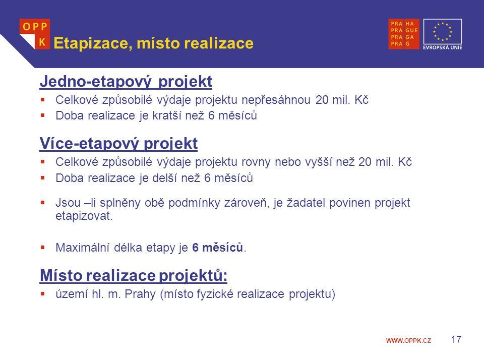 WWW.OPPK.CZ 17 Etapizace, místo realizace Jedno-etapový projekt  Celkové způsobilé výdaje projektu nepřesáhnou 20 mil. Kč  Doba realizace je kratší