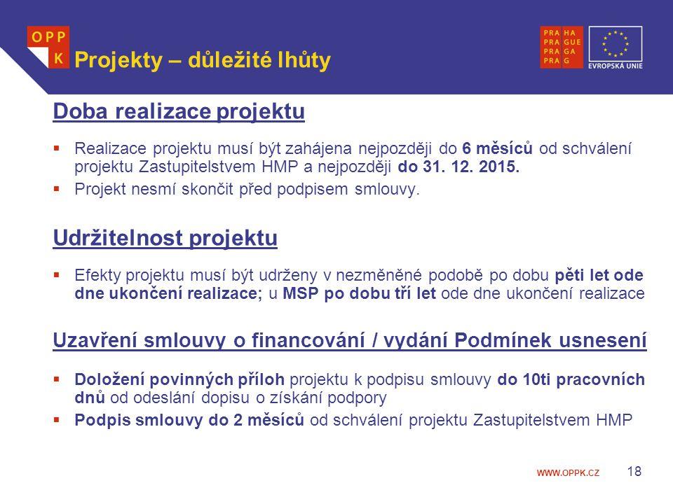 WWW.OPPK.CZ 18 Projekty – důležité lhůty Doba realizace projektu  Realizace projektu musí být zahájena nejpozději do 6 měsíců od schválení projektu Z